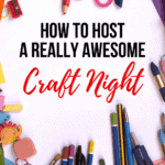 How To Host A Really Awesome Craft Night!
